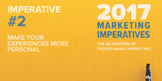 2017 Marketing Imperatives Webinar Series: Imperative #2 - Make Your Experiences More Personal