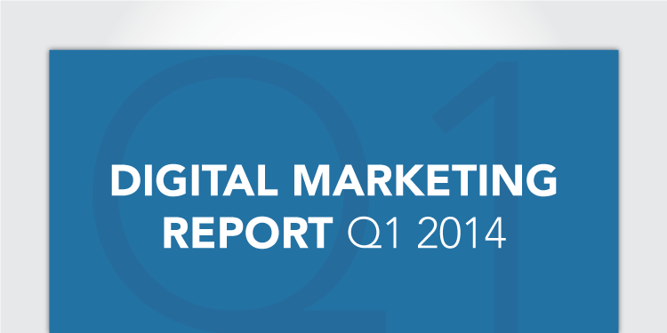Digital Marketing Report for Q1, 2014