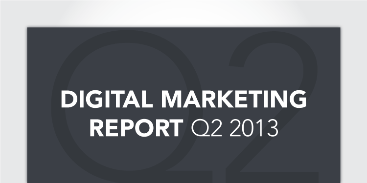Digital Marketing Report for Q2, 2013