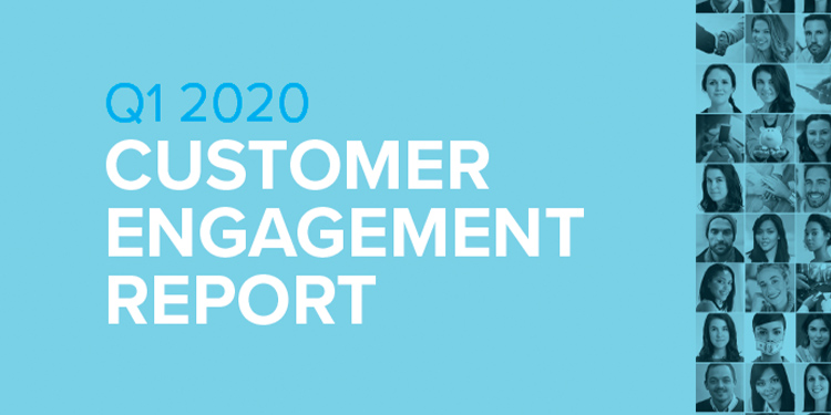 Customer Engagement Report: Q1 2020