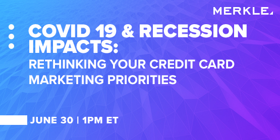 COVID 19 & Recession Impacts: Rethinking Your Credit Card Marketing Priorities