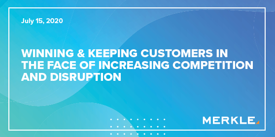 Winning & Keeping Customers ​in the Face of Increasing​ Competition and Disruption