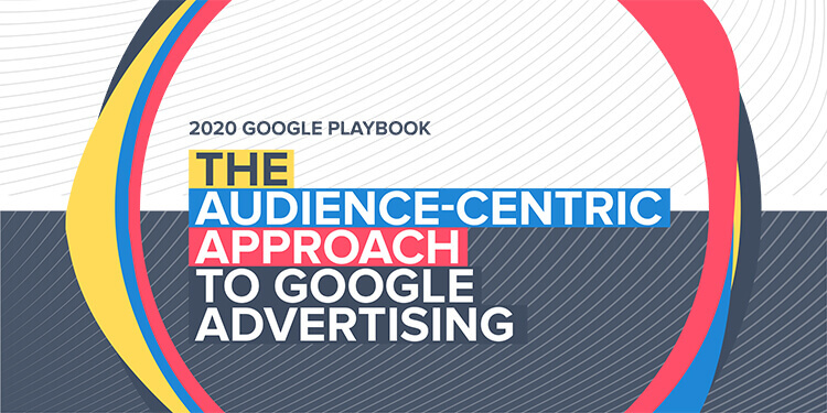 The cover of the 2020 Google Playbook - The Audience-Centric Approach to Google Advertising