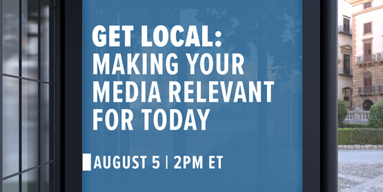 Get Local: Making your Media Relevant for Today