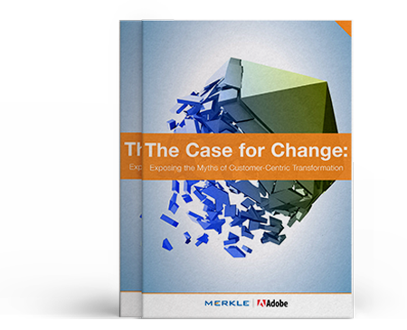 The Case for Change: Exploring the Myths of Customer-Centric Transformation